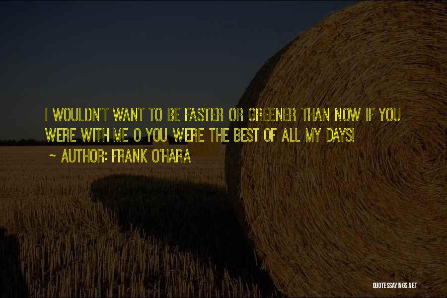 Days Are Going Faster Quotes By Frank O'Hara