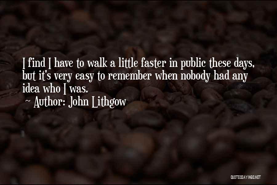 Days Are Going Faster Quotes By John Lithgow