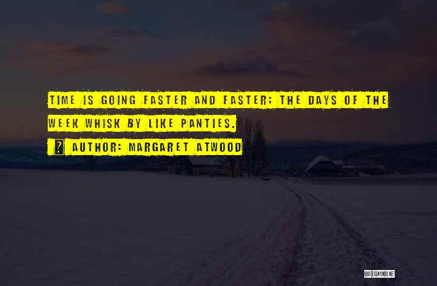Days Are Going Faster Quotes By Margaret Atwood