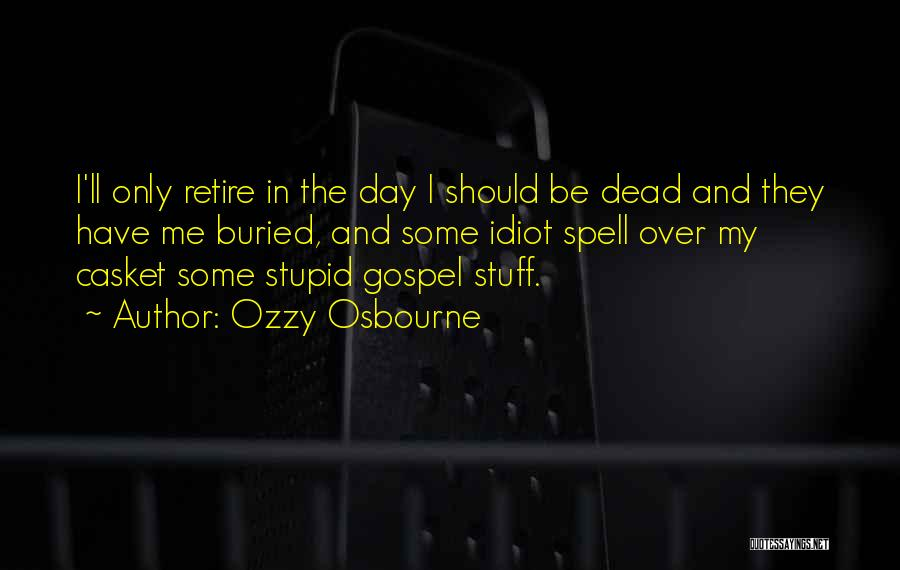 Dead And Stupid Quotes By Ozzy Osbourne
