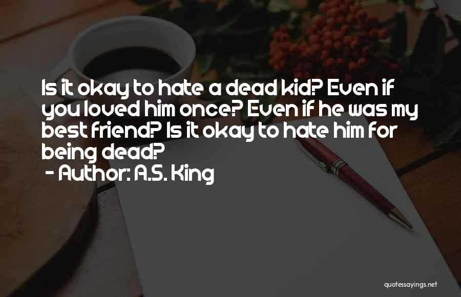 Dead Friend Quotes By A.S. King