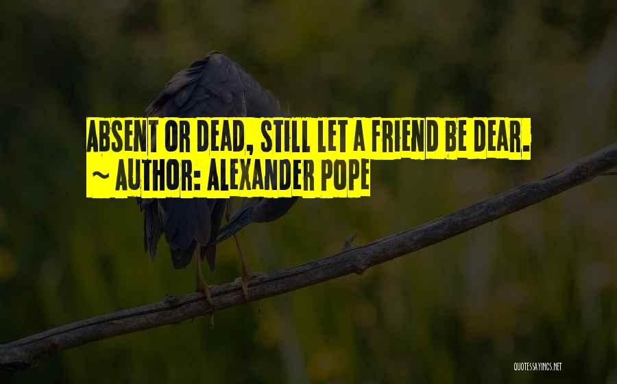 Dead Friend Quotes By Alexander Pope