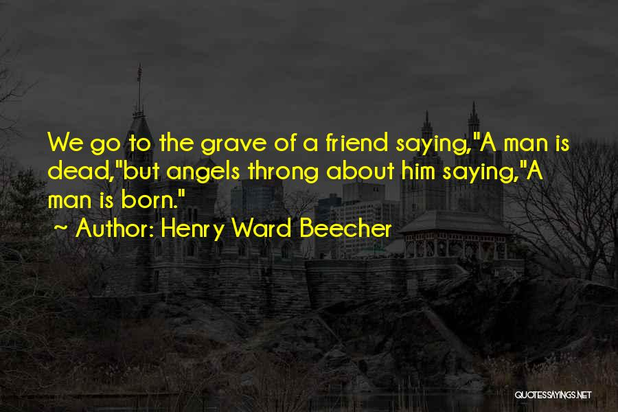 Dead Friend Quotes By Henry Ward Beecher