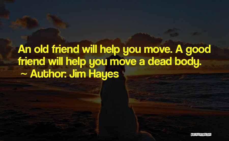 Dead Friend Quotes By Jim Hayes
