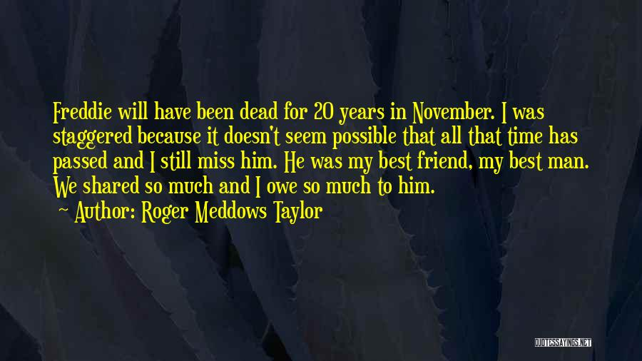Dead Friend Quotes By Roger Meddows Taylor