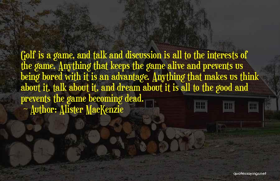 Dead Or Alive Game Quotes By Alister MacKenzie