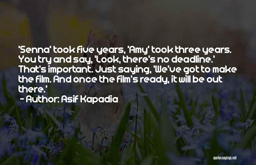 Deadline Quotes By Asif Kapadia