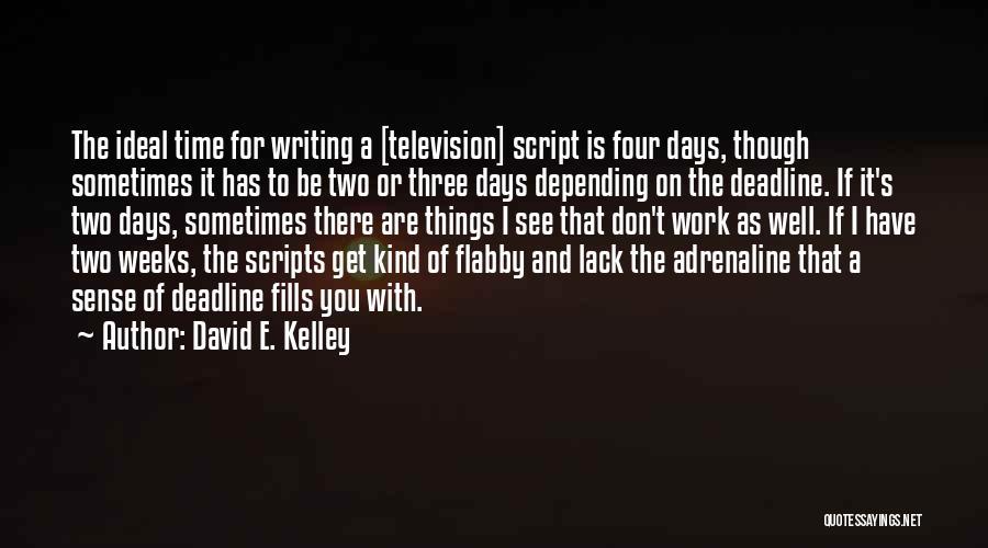Deadline Quotes By David E. Kelley