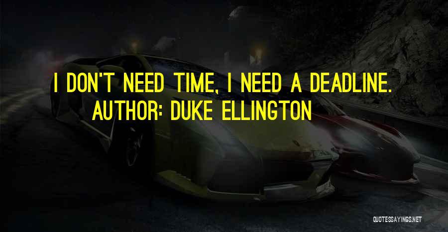 Deadline Quotes By Duke Ellington