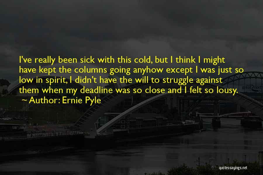 Deadline Quotes By Ernie Pyle