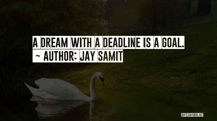 Deadline Quotes By Jay Samit