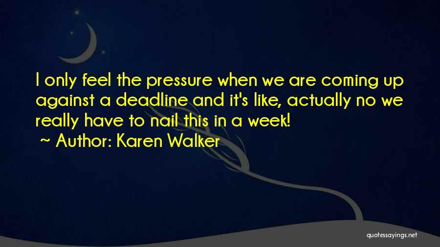 Deadline Quotes By Karen Walker
