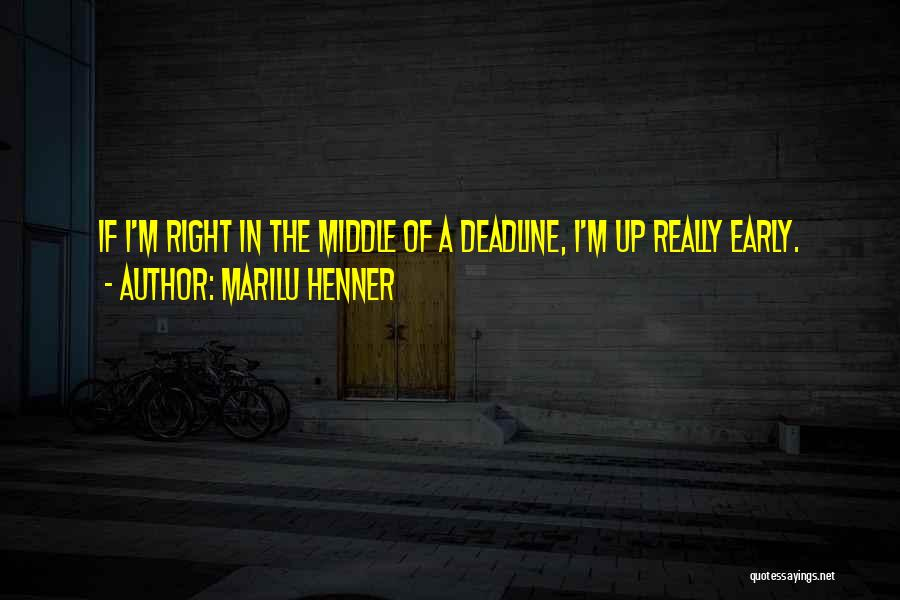 Deadline Quotes By Marilu Henner