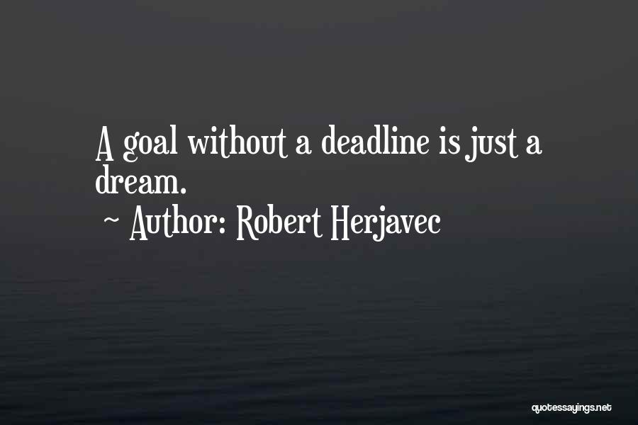 Deadline Quotes By Robert Herjavec