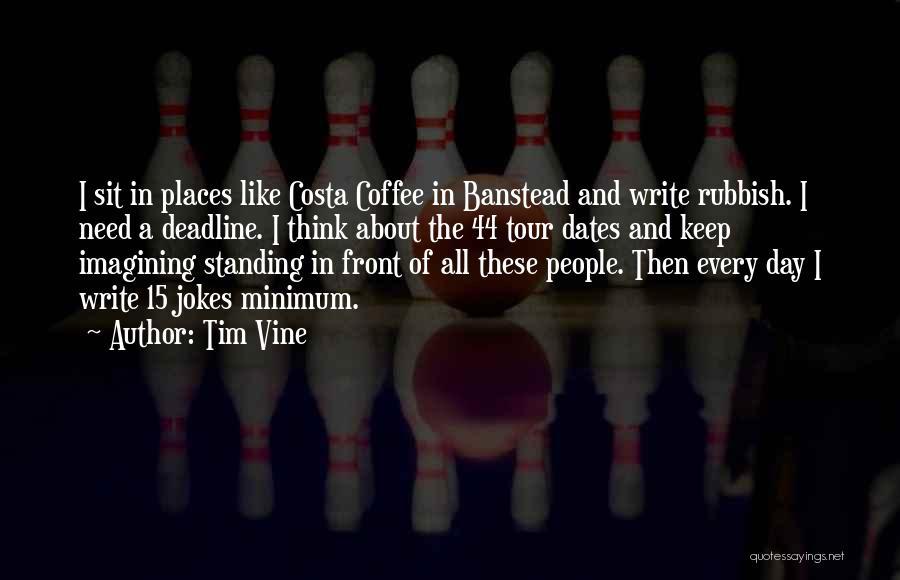 Deadline Quotes By Tim Vine