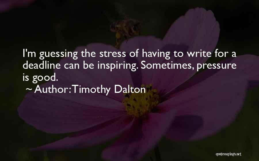 Deadline Quotes By Timothy Dalton
