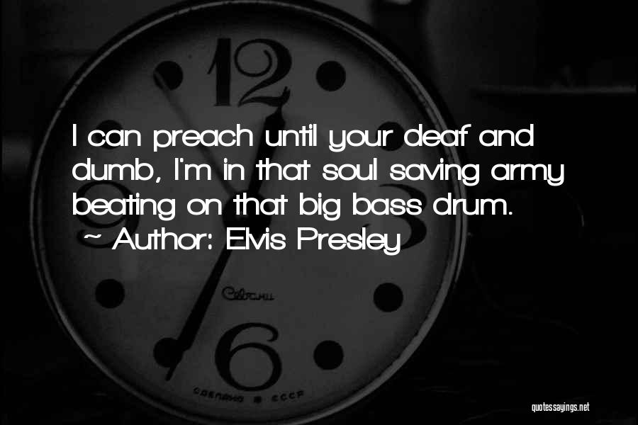 Deaf And Dumb Quotes By Elvis Presley