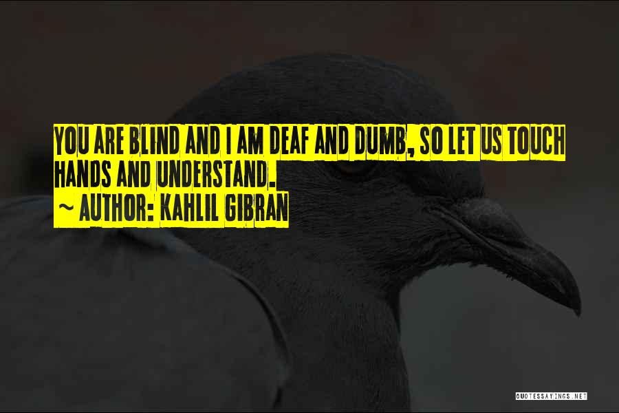 Deaf And Dumb Quotes By Kahlil Gibran