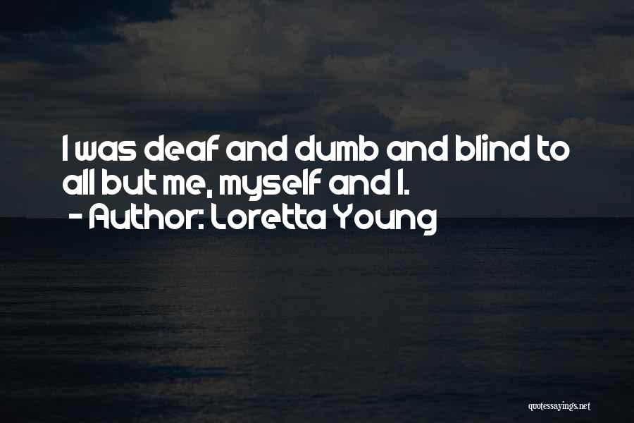 Deaf And Dumb Quotes By Loretta Young