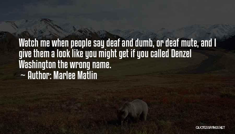 Deaf And Dumb Quotes By Marlee Matlin