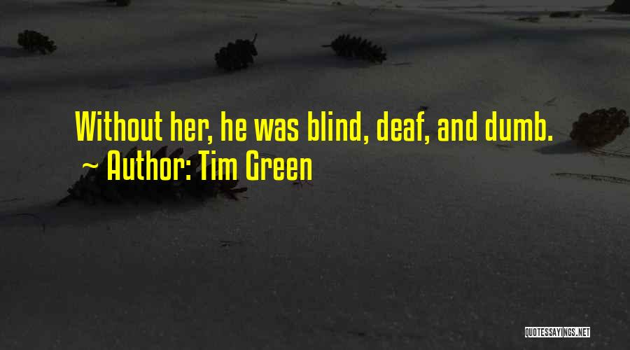 Deaf And Dumb Quotes By Tim Green