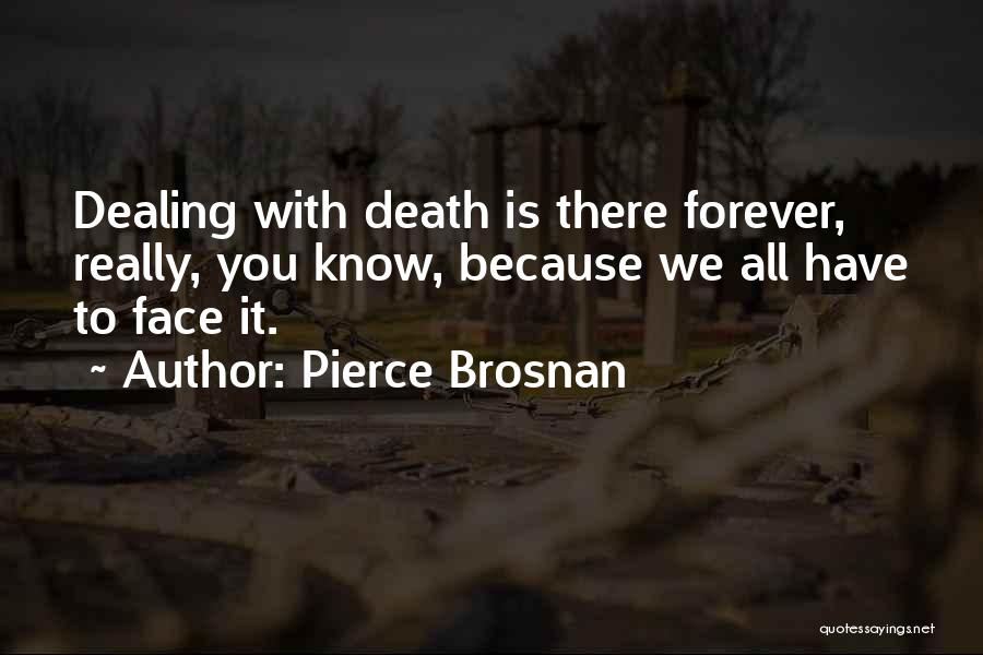 Dealing With Death Quotes By Pierce Brosnan