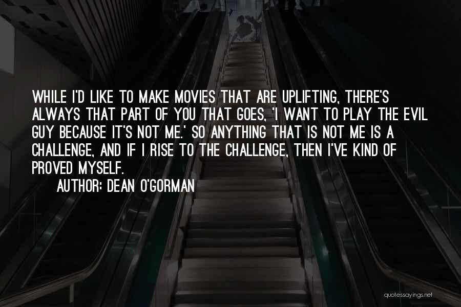 Dean O'Gorman Quotes 705448