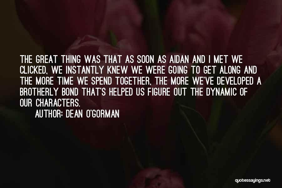 Dean O'Gorman Quotes 773510