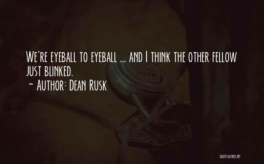 Dean Rusk Quotes 1513426