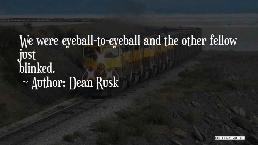 Dean Rusk Quotes 1991038