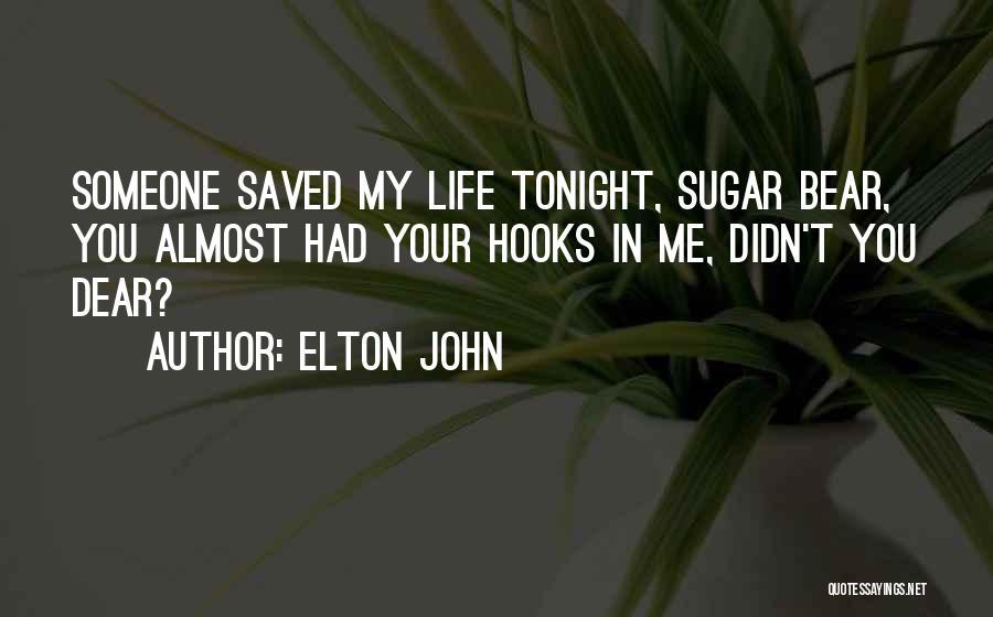 Dear Sugar Quotes By Elton John