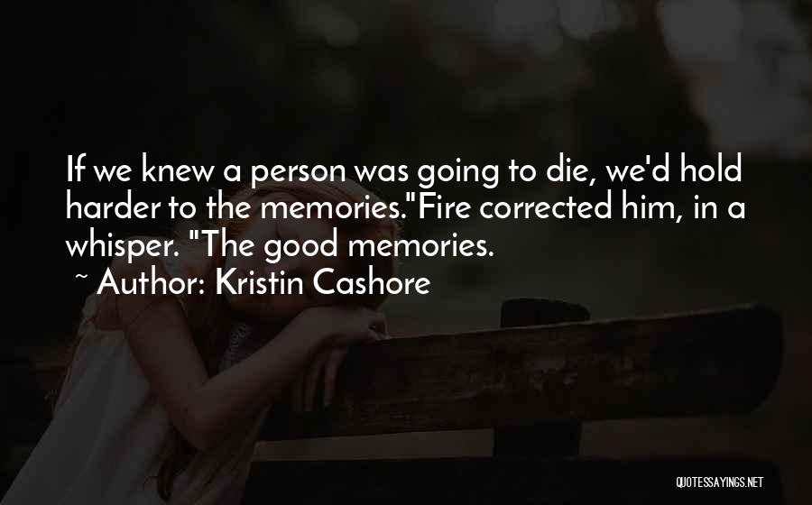 Death And Good Memories Quotes By Kristin Cashore