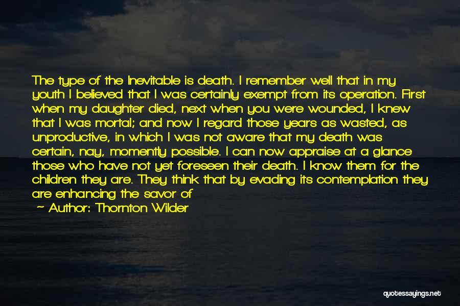 Death Being Inevitable Quotes By Thornton Wilder
