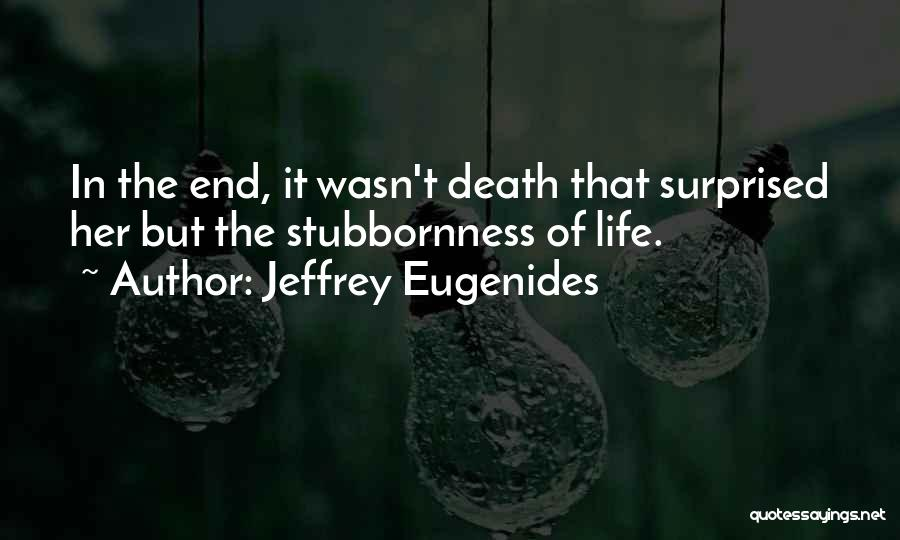 Death End Of Life Quotes By Jeffrey Eugenides