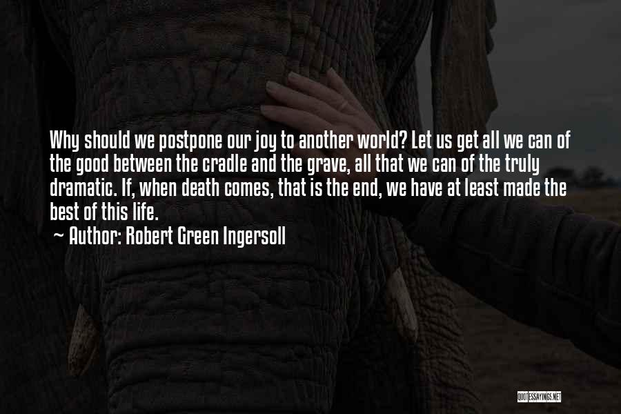 Death End Of Life Quotes By Robert Green Ingersoll