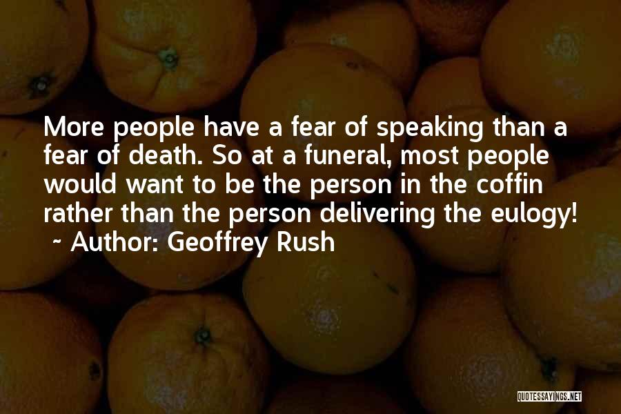 Death Eulogy Quotes By Geoffrey Rush