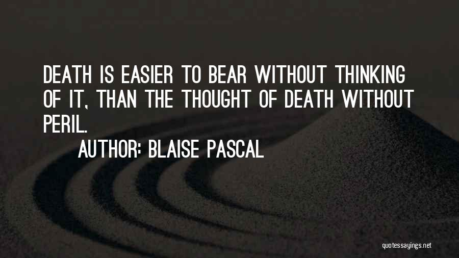 Death Gets Easier Quotes By Blaise Pascal