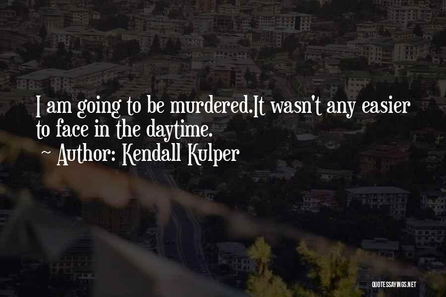 Death Gets Easier Quotes By Kendall Kulper