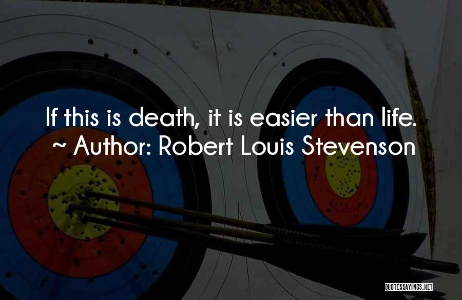 Death Gets Easier Quotes By Robert Louis Stevenson