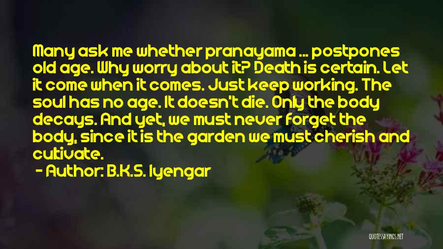 Death Is Certain Quotes By B.K.S. Iyengar
