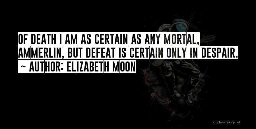 Death Is Certain Quotes By Elizabeth Moon