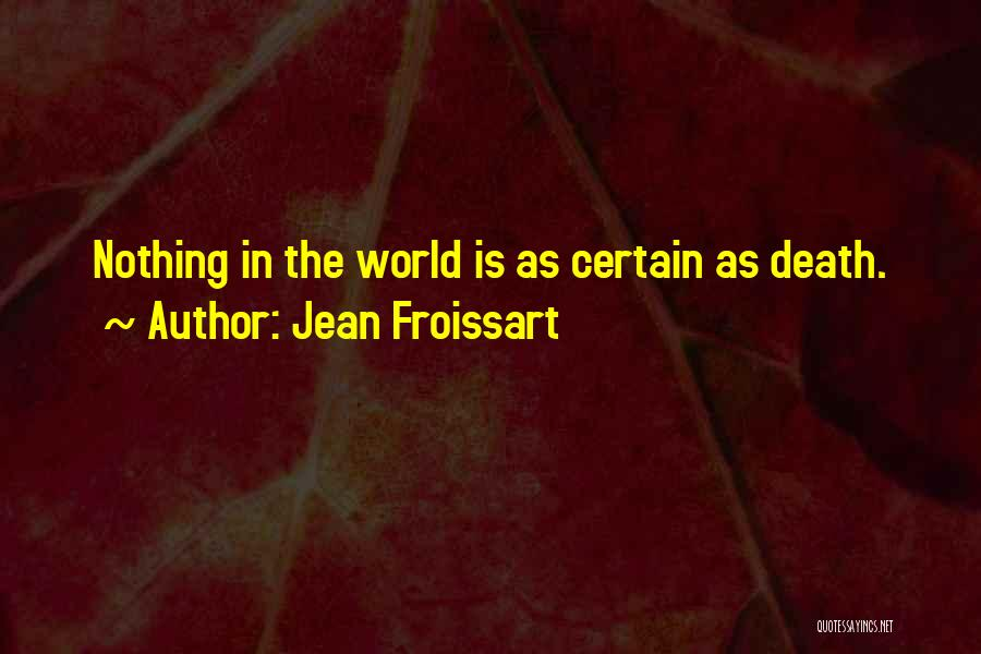 Death Is Certain Quotes By Jean Froissart