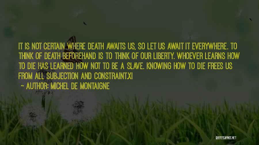 Death Is Certain Quotes By Michel De Montaigne