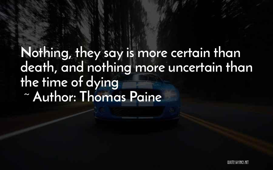 Death Is Certain Quotes By Thomas Paine