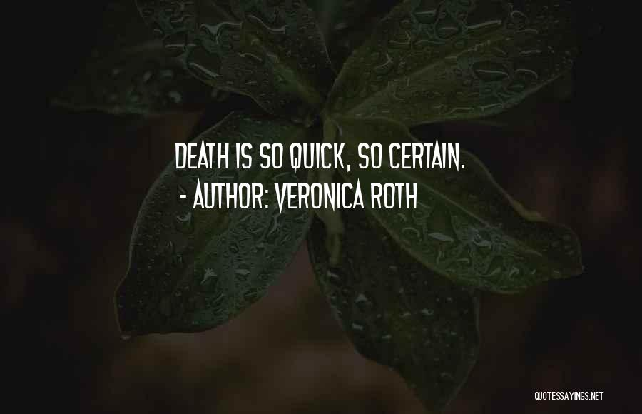 Death Is Certain Quotes By Veronica Roth
