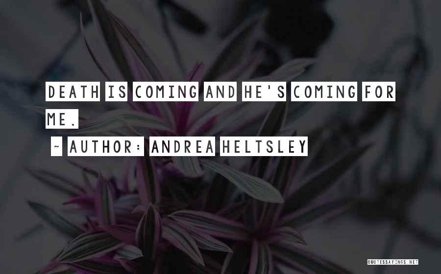 Death Is Coming Quotes By Andrea Heltsley
