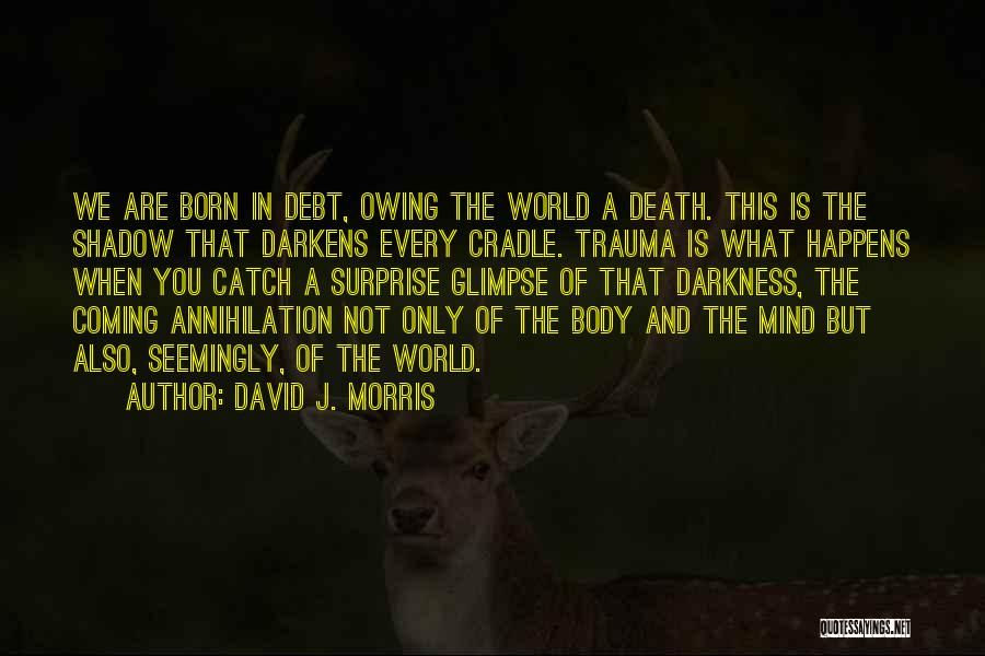 Death Is Coming Quotes By David J. Morris