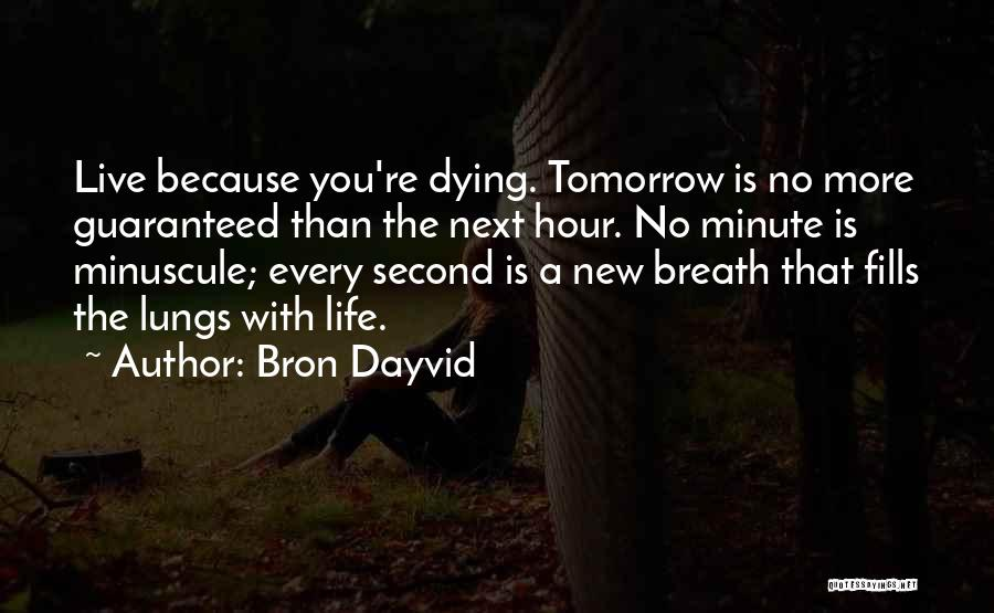 Death Is Guaranteed Quotes By Bron Dayvid