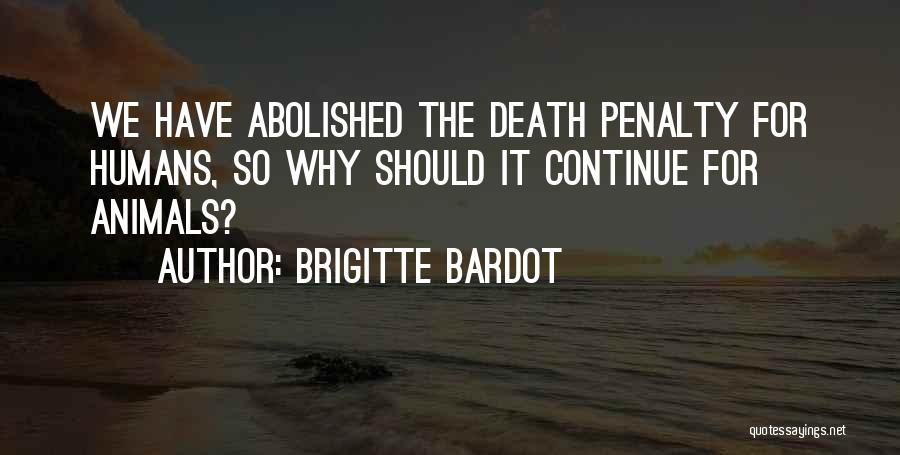 Death Penalty Abolished Quotes By Brigitte Bardot