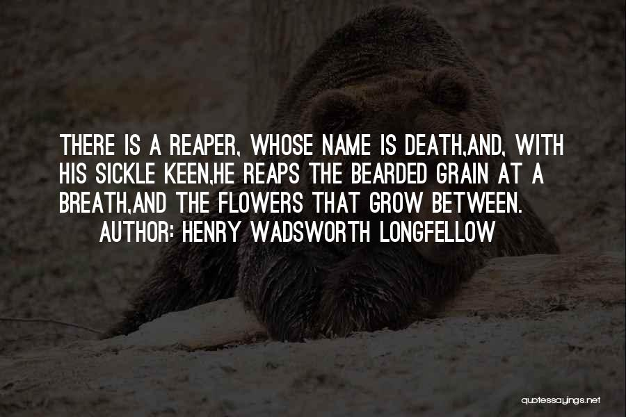Death Reaper Quotes By Henry Wadsworth Longfellow